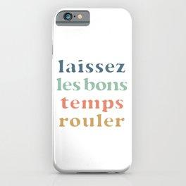 laissez les bons temps rouler iPhone Case