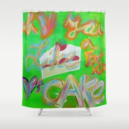 I Love You Like a Fat Kid Loves Cake Shower Curtain