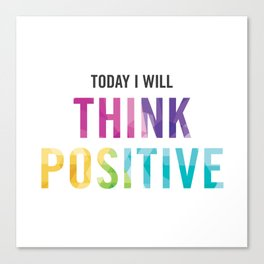 New Year's Resolution Reminder - TODAY I WILL THINK POSITIVE Canvas Print