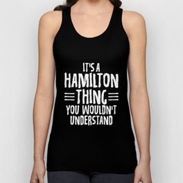 Funny It's A Hamilton Thing, You Wouldn't Understand Unisex Tank Top