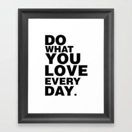 Do What You Love Everyday Framed Art Print