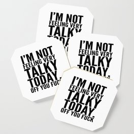 I'm Not Feeling Very Talky Today Off You Fuck Coaster