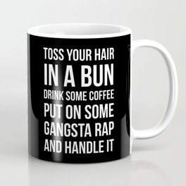 Toss Your Hair in a Bun, Coffee, Gangsta Rap & Handle It (Black) Coffee Mug