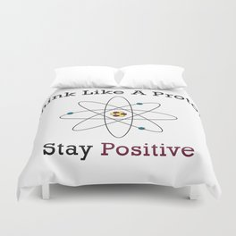 Think Like a Proton Stay Positive Duvet Cover