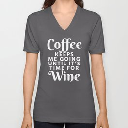 Coffee Keeps Me Going Until It's Time For Wine (Black & White) Unisex V-Neck