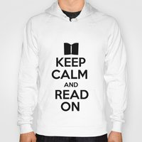 keep calm Hoodies featuring Keep Calm by bookwormboutique