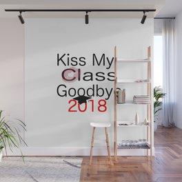 kiss my class new goodbye 2018 love senior year graduate art cute support fun laugh word grade fresh Wall Mural