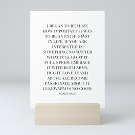 I Began to Realize How Important It Was to be An Enthusiast In Life… -Roald Dahl Mini Art Print