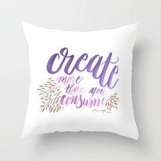 Create More Than You Consume Throw Pillow