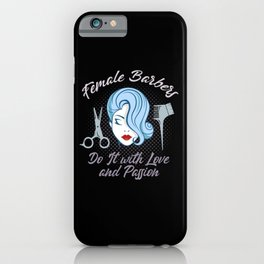 Female Barbers do it with love and passion iPhone Case