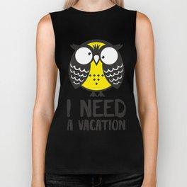 Owl. I need a vacation. Biker Tank