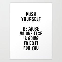 Inspiring - Push Yourself Motivational Quote Art Print