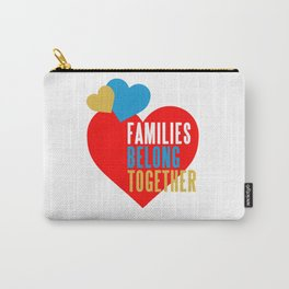 FAMILIES BELONG TOGETHER Carry-All Pouch