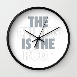 The Ceiling Is The Roof Wall Clock