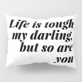 my darling, but so are you Pillow Sham