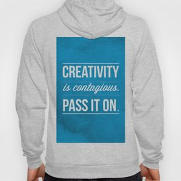 Creativity is contagious, Pass it on! Hoody