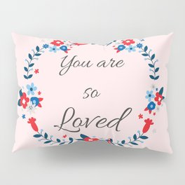You are so loved Affirmation Pillow Sham