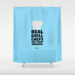 Real Grill Chefs are from Romania T-Shirt D2a9z Shower Curtain