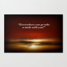 Everywhere you go take a smile with you! Canvas Print