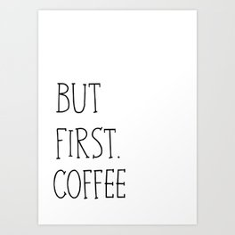 But First.Coffee Art Print