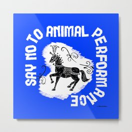 Say NO to Animal Performance – Horse Metal Print