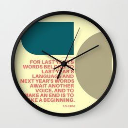 """TS Elliot """"And to make an end is to make a beginning. """" Wall Clock"""