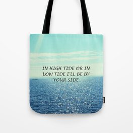 In high tide or in low tide I'll be by your side Tote Bag
