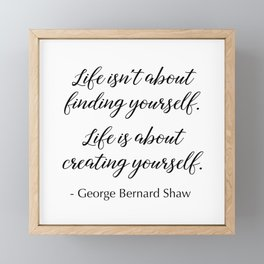 Life is about creating yourself - George Bernard Shaw Framed Mini Art Print