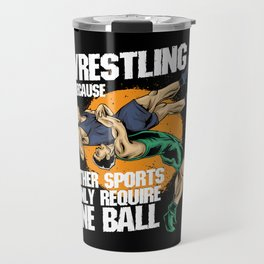 Wrestling Because Other Sports Only Require One Ball Travel Mug