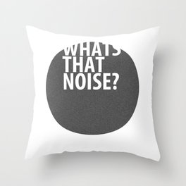 whats that noise? Throw Pillow