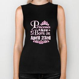 A Princess Is Born On April 23rd Funny Birthday Biker Tank
