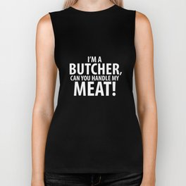 I'm a Butcher Can You Handle My Meat! Cooking T-Shirt Biker Tank