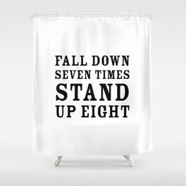 Motivational quote - Fall down seven times, stand up eight Shower Curtain