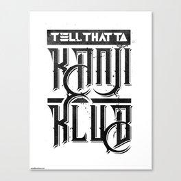 Tell that to Kanjiklub Canvas Print