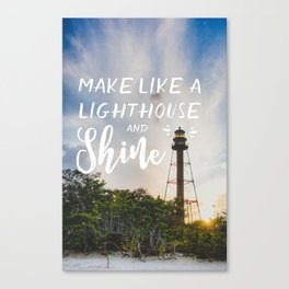 Make Like a Lighthouse and Shine Canvas Print
