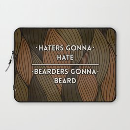 Haters gonna hate | Bearders gonna beard Laptop Sleeve