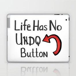 Life Has No Undo Button Laptop & iPad Skin