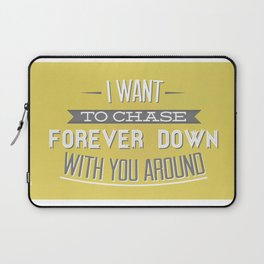 I Want To Chase Forever Down With You Around Laptop Sleeve