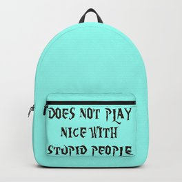 DOES NOT PLAY NICE WITH STUPID PEOPLE Backpack