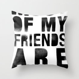 Most Of My Friends Are Ninjas Throw Pillow