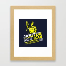 Janitor I Can't Fix Stupid I - Profession & Career Gift Framed Art Print