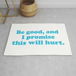 Be good, and I promise I will hurt you. Rug
