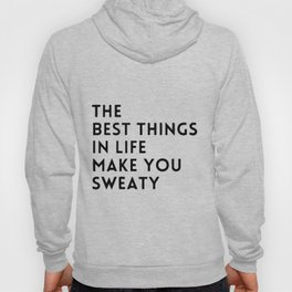 The best things in live make you sweaty Hoody