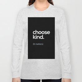 Choose Kind, Kindness Matters Long Sleeve T-shirt