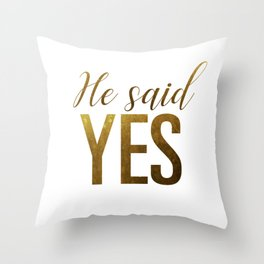He said yes (gold) Throw Pillow