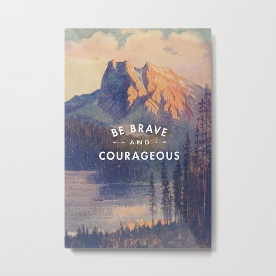 Be Brave and Courageous Metal Print