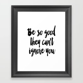 Be so good they can't ignore you print Typography print Inspirational wall art Framed Art Print