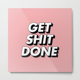 Get Shit Done black and white typography pink black and white motivational typography wall decor Metal Print
