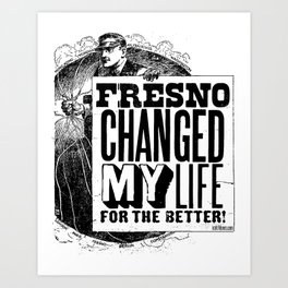 Fresno Changed My Life For The Better Art Print