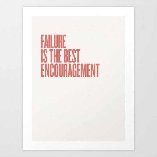 FAILURE IS THE BEST ENCOURAGEMENT Art Print